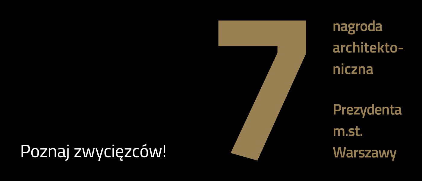 [7. edycja Nagrody Architektonicznej Prezydenta m.st. Warszawy]